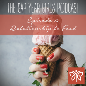 Episode 6 Food Thegapyeargirls Podcast